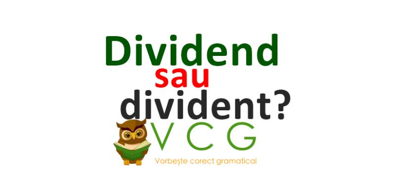 Dividend sau divident?