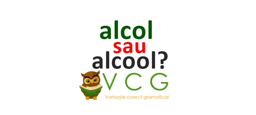Alcol sau alcool?