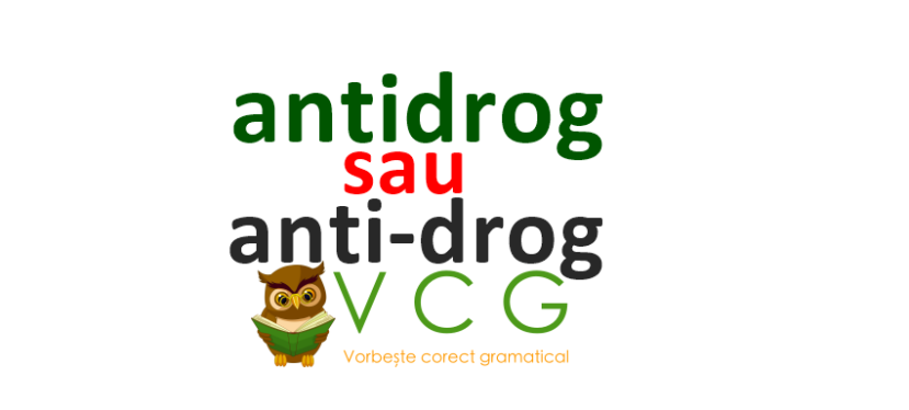 Antidrog sau anti-drog?