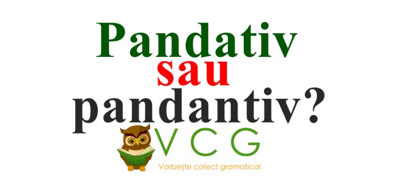 Pandativ sau pandantiv?