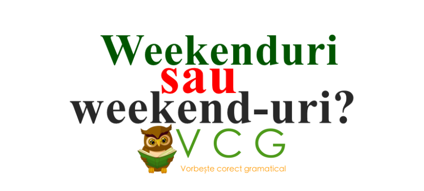 Weekenduri sau weekend-uri?